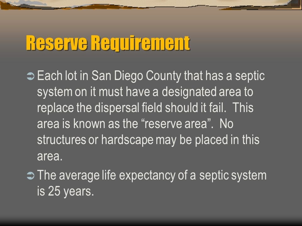 Reserve Requirement  Each lot in San Diego County that has a septic system on it must have a designated area to replace the dispersal field should it fail.