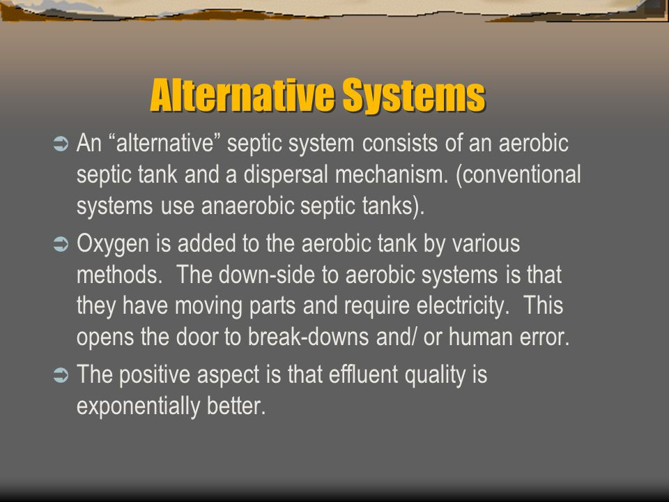 Alternative Systems  An alternative septic system consists of an aerobic septic tank and a dispersal mechanism.