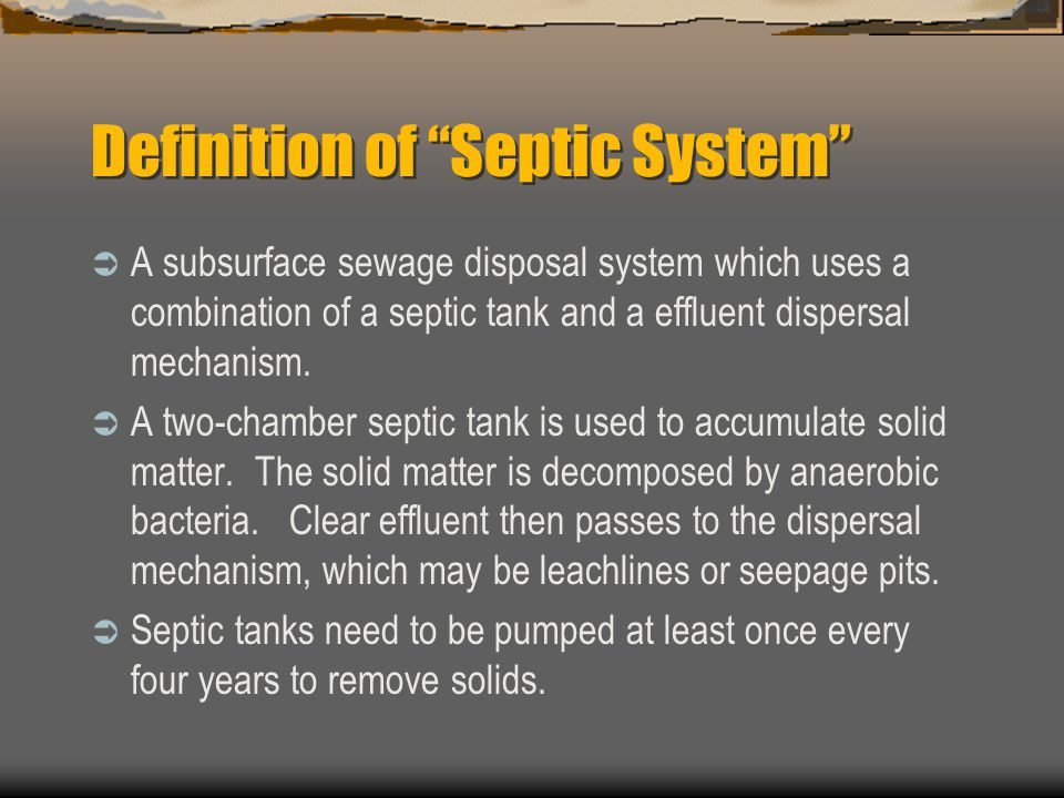 Definition of Septic System  A subsurface sewage disposal system which uses a combination of a septic tank and a effluent dispersal mechanism.