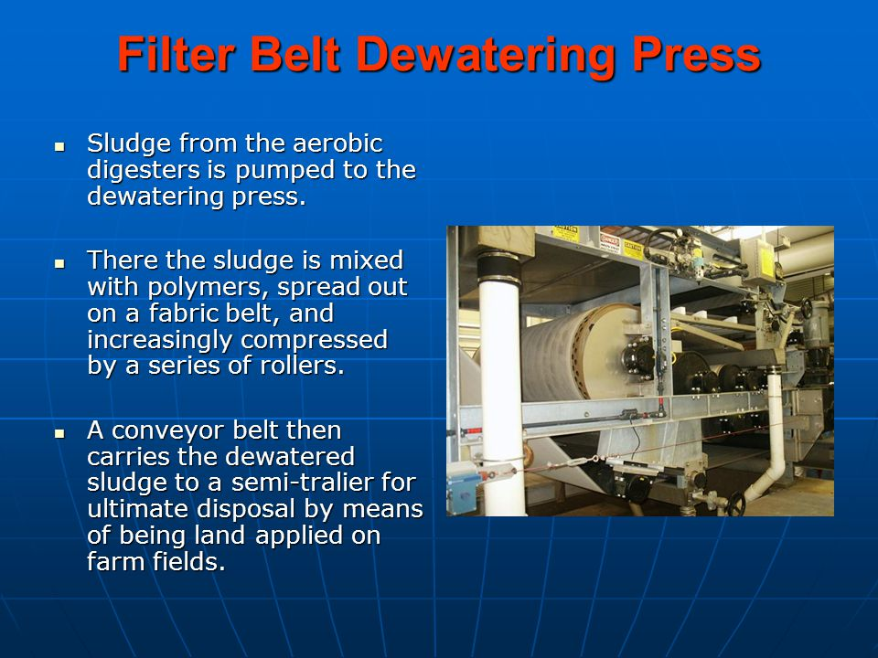 Filter Belt Dewatering Press Sludge from the aerobic digesters is pumped to the dewatering press.