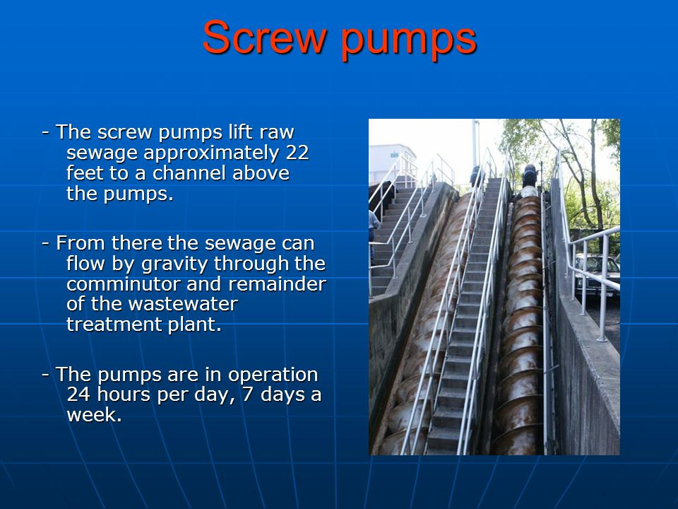 Screw pumps - The screw pumps lift raw sewage approximately 22 feet to a channel above the pumps.