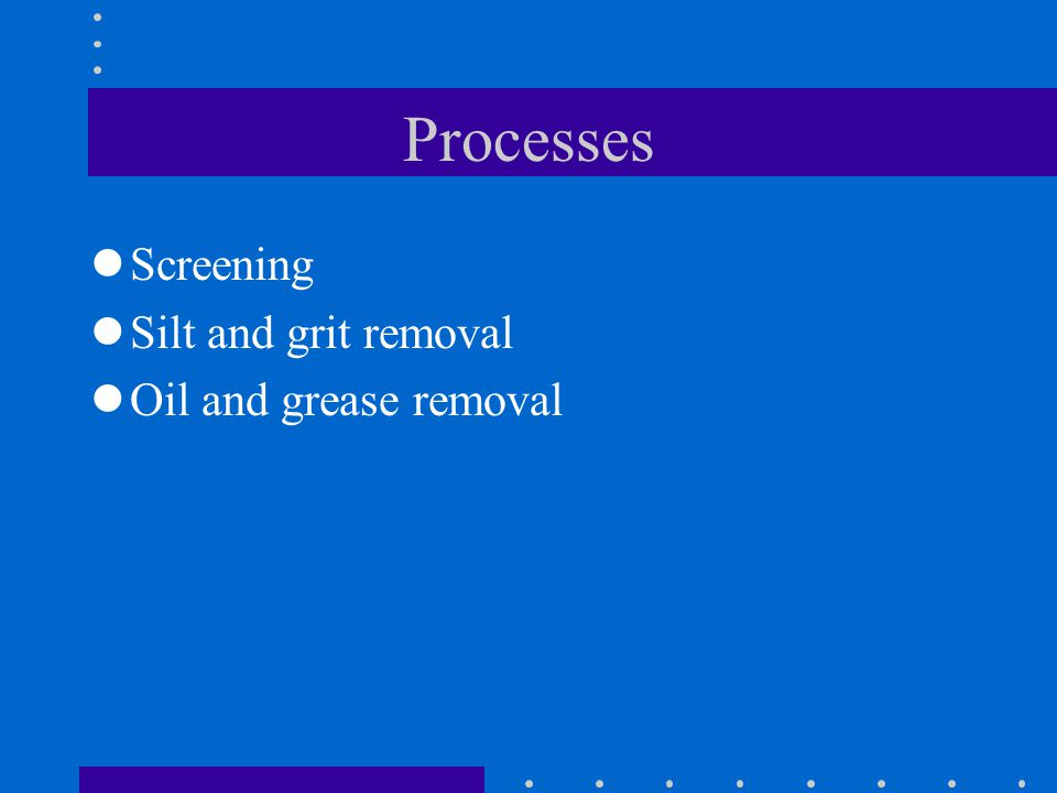 Objectives Remove coarse suspended and floating matter such as rags, plastic, pieces of wood, etc., by means of screening Remove grit, sand, broken gl