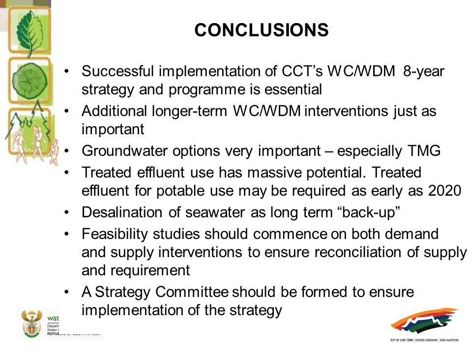 CONCLUSIONS Successful implementation of CCT's WC/WDM 8-year strategy and programme is essential Additional longer-term WC/WDM interventions just as important Groundwater options very important – especially TMG Treated effluent use has massive potential.