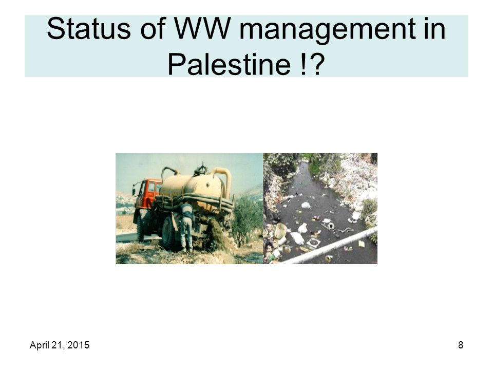 April 21, 20158 Status of WW management in Palestine !