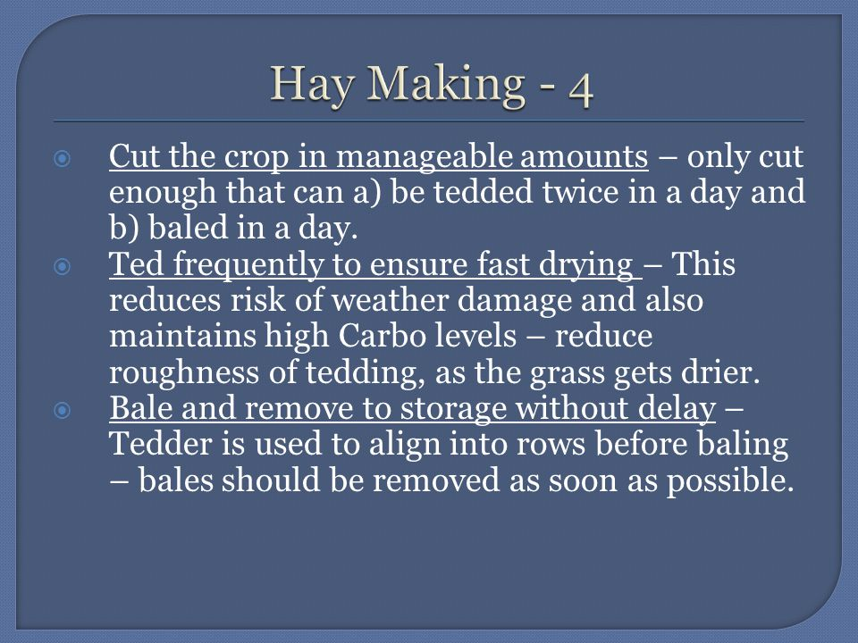  Cut the crop in manageable amounts – only cut enough that can a) be tedded twice in a day and b) baled in a day.  Ted frequently to ensure fast dry