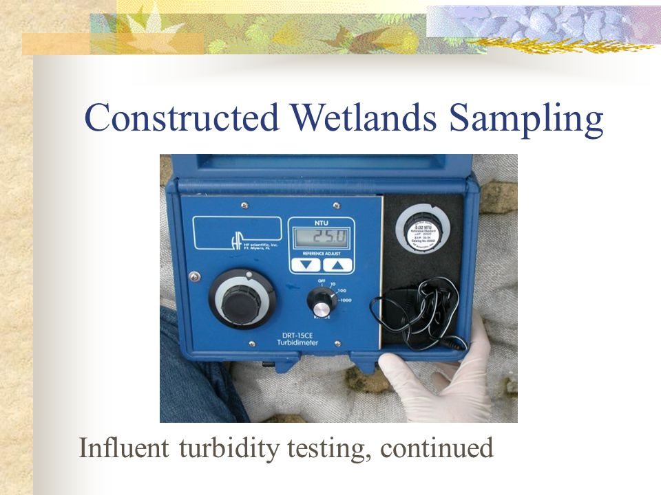 Constructed Wetlands Sampling Influent turbidity testing, continued
