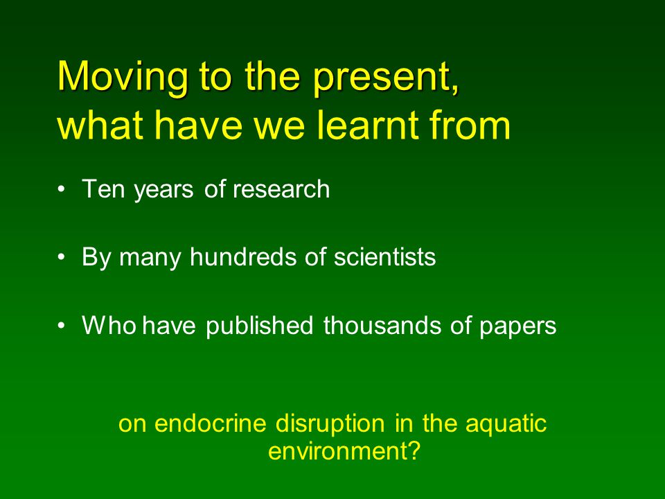 Moving to the present, Moving to the present, what have we learnt from Ten years of research By many hundreds of scientists Who have published thousan