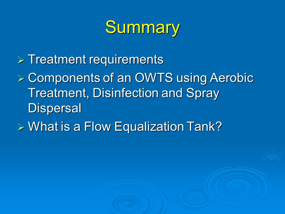 Summary  Treatment requirements  Components of an OWTS using Aerobic Treatment, Disinfection and Spray Dispersal  What is a Flow Equalization Tank?