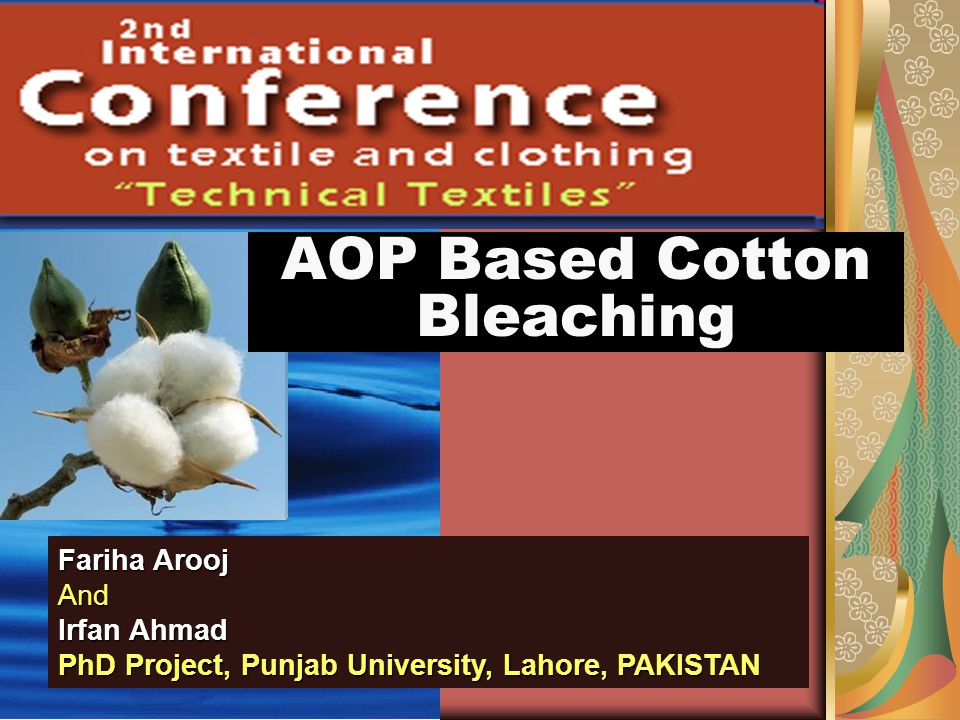 Fariha Arooj And Irfan Ahmad PhD Project, Punjab University, Lahore, PAKISTAN AOP Based Cotton Bleaching