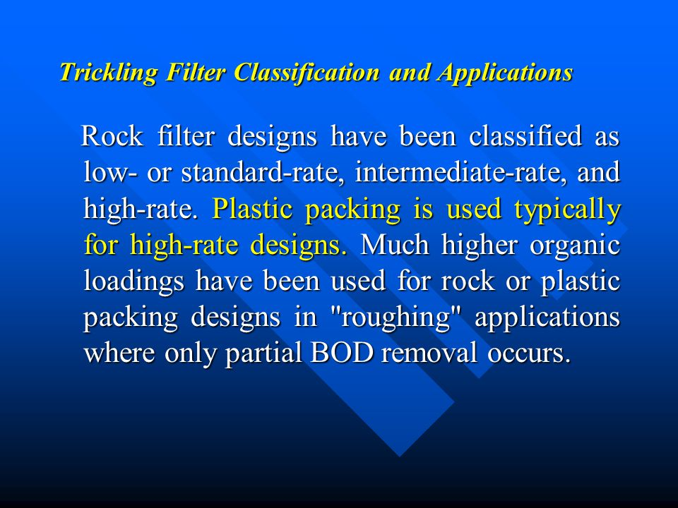 Trickling Filter Classification and Applications Rock filter designs have been classified as low- or standard-rate, intermediate-rate, and high-rate.