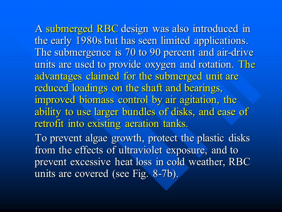 A submerged RBC design was also introduced in the early 1980s but has seen limited applications.