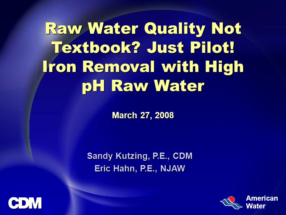 American Water Raw Water Quality Not Textbook. Just Pilot.