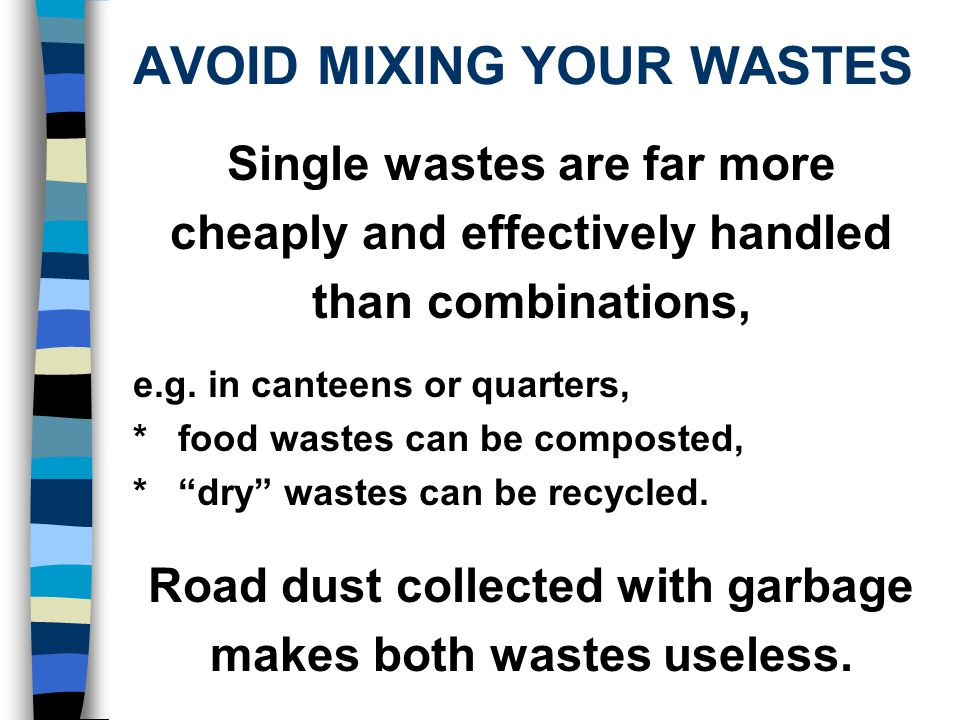 AVOID MIXING YOUR WASTES Single wastes are far more cheaply and effectively handled than combinations, e.g.