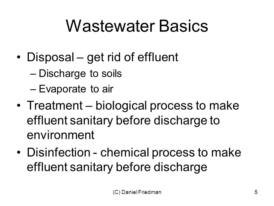 (C) Daniel Friedman6 Basic Designs - Cesspools Dug pit, old=site built (block, stone) or modern=pre-cast concrete, accept blackwater May be the only system May be accompanied by drywells (graywater) Only liquids permeate soil Solids require frequent removal Periodic relocation required Old property = string of extended cesspools