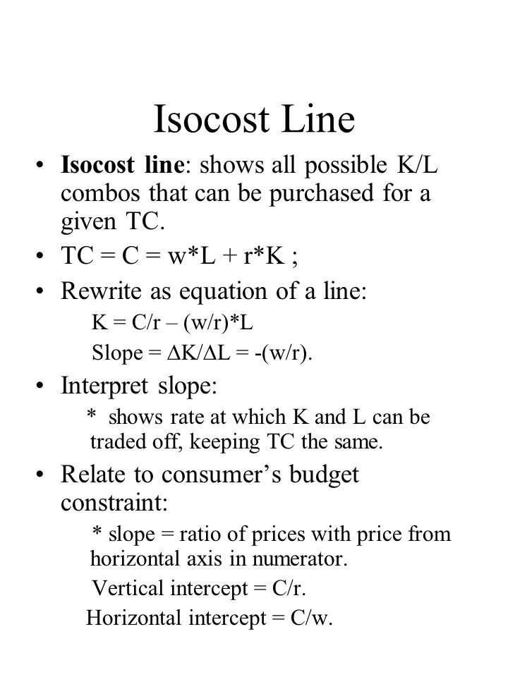 Isocost Line Isocost line: shows all possible K/L combos that can be purchased for a given TC.