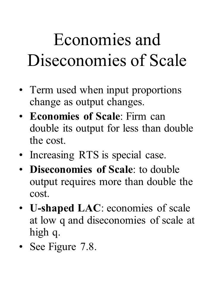 Economies and Diseconomies of Scale Term used when input proportions change as output changes.