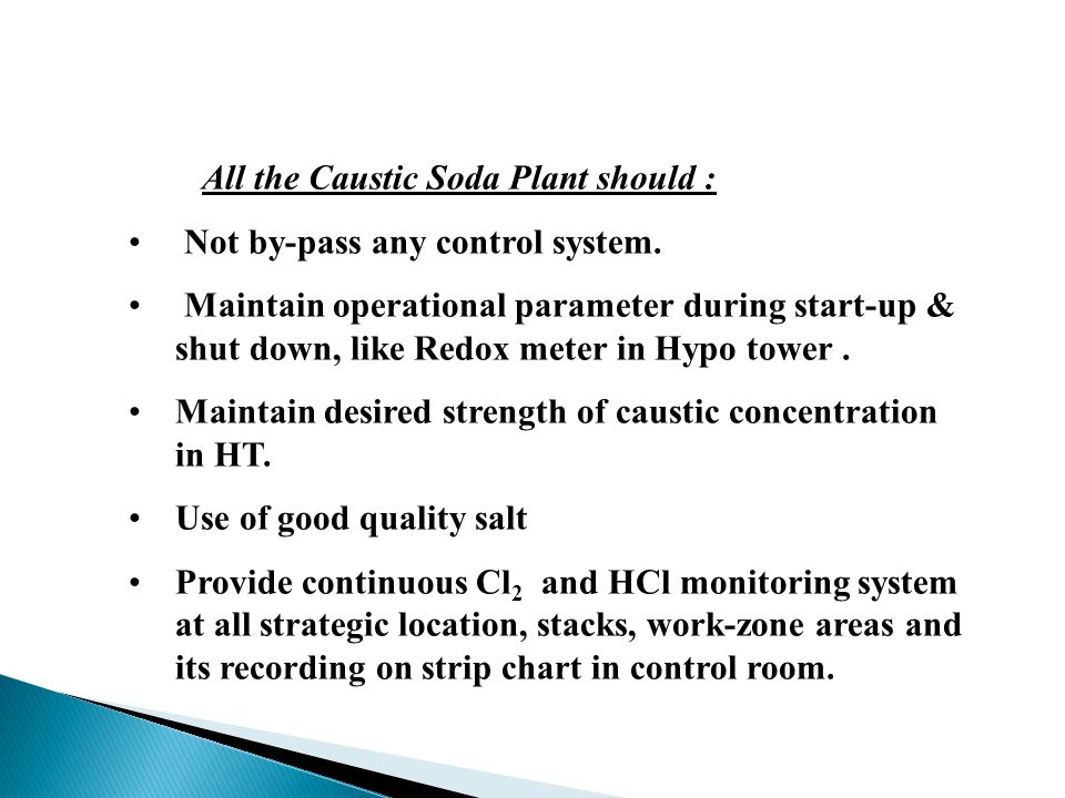 All the Caustic Soda Plant should : Not by-pass any control system.
