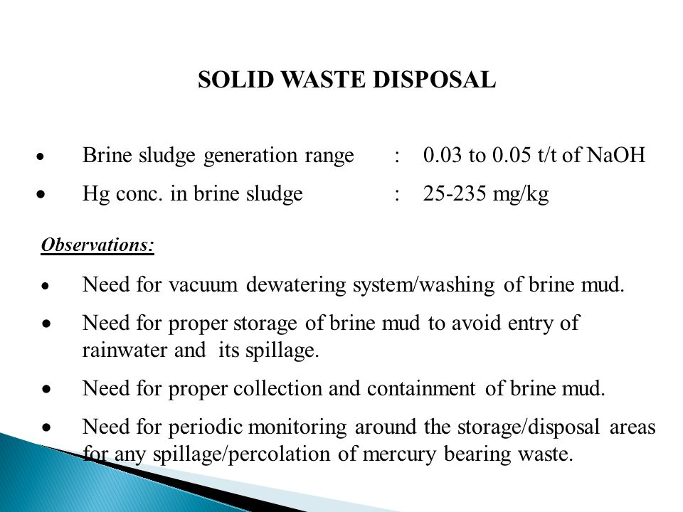 SOLID WASTE DISPOSAL  Brine sludge generation range: 0.03 to 0.05 t/t of NaOH  Hg conc.