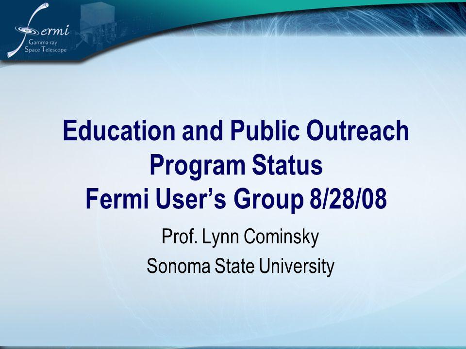 Education and Public Outreach Program Status Fermi User's Group 8/28/08 Prof.