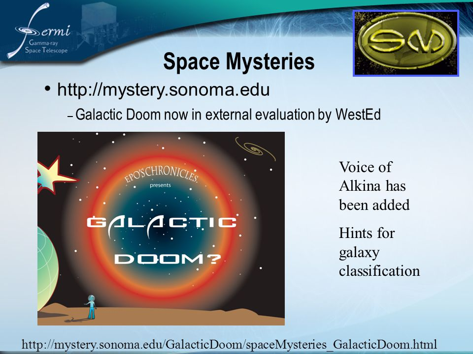 http://mystery.sonoma.edu – Galactic Doom now in external evaluation by WestEd Space Mysteries http://mystery.sonoma.edu/GalacticDoom/spaceMysteries_G
