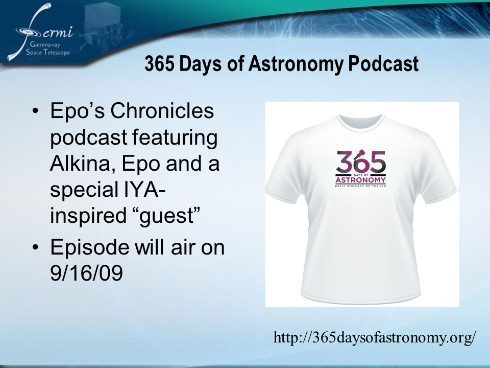 365 Days of Astronomy Podcast Epo's Chronicles podcast featuring Alkina, Epo and a special IYA- inspired guest Episode will air on 9/16/09 http://365daysofastronomy.org/