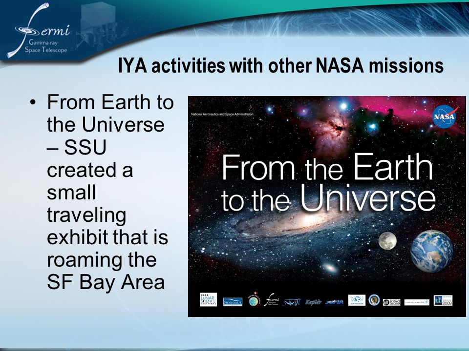 IYA activities with other NASA missions Visions of the Universe is a Library exhibit that is being supported by the Educator Ambassadors who are doing workshops in mostly rural locations