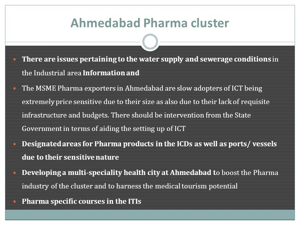 Ahmedabad Pharma cluster There are issues pertaining to the water supply and sewerage conditions in the Industrial area Information and The MSME Pharm