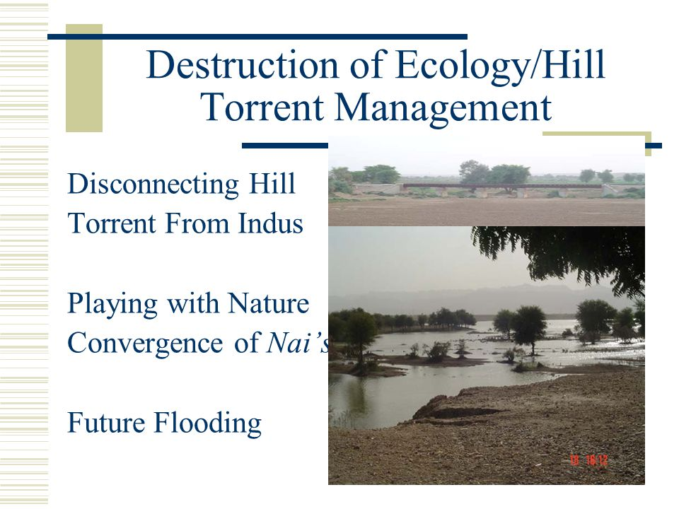 Destruction of Ecology/Hill Torrent Management Disconnecting Hill Torrent From Indus Playing with Nature Convergence of Nai's Future Flooding