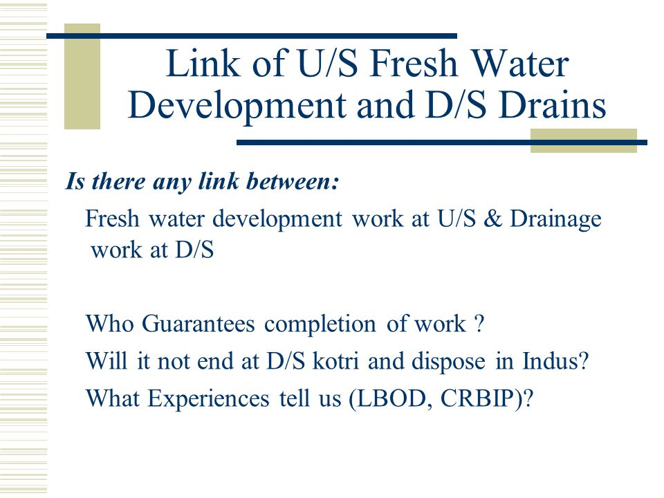 Link of U/S Fresh Water Development and D/S Drains Is there any link between: Fresh water development work at U/S & Drainage work at D/S Who Guarantee