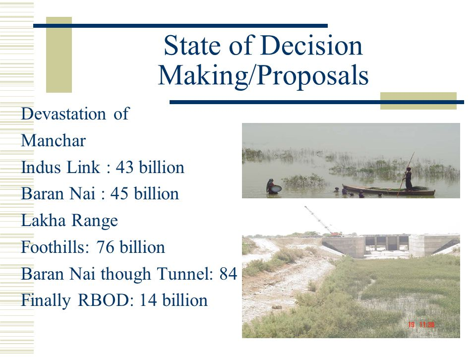 Basic Logic of Planners Transport drainage water from 32 drains Saving of Manchar Lake from drainage water Saving River Indus from Pollution