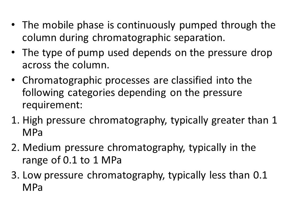 The mobile phase is continuously pumped through the column during chromatographic separation. The type of pump used depends on the pressure drop acros
