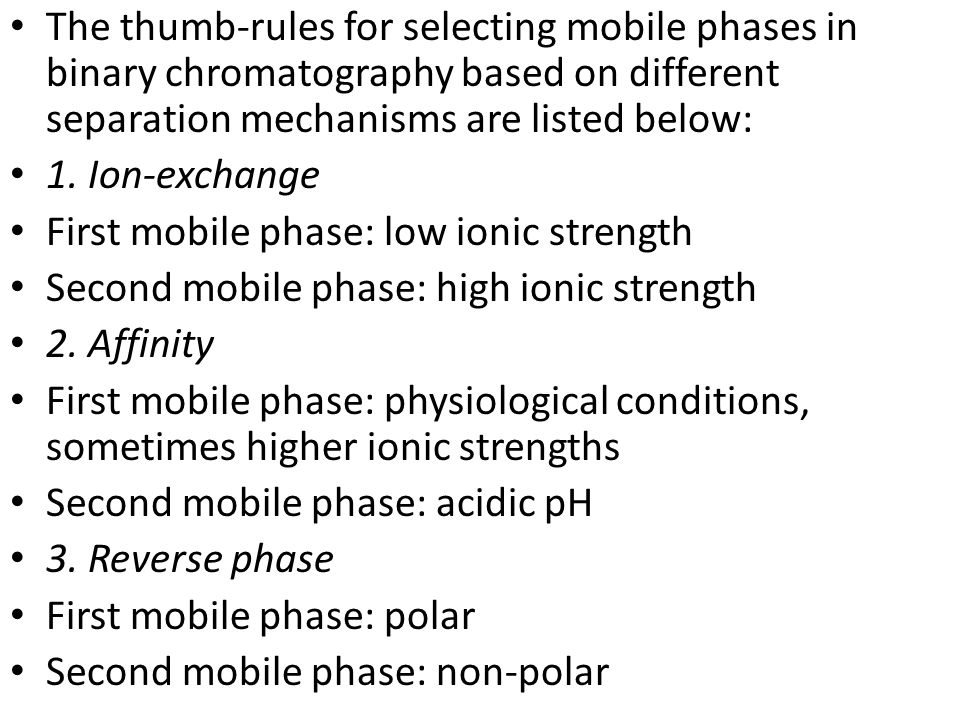 The thumb-rules for selecting mobile phases in binary chromatography based on different separation mechanisms are listed below: 1. Ion-exchange First