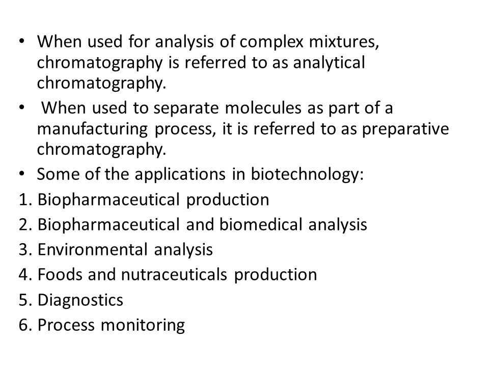 When used for analysis of complex mixtures, chromatography is referred to as analytical chromatography. When used to separate molecules as part of a m