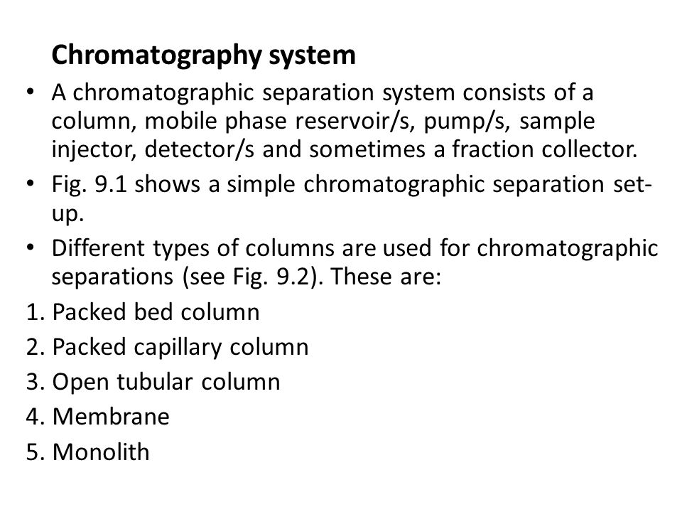 Chromatography system A chromatographic separation system consists of a column, mobile phase reservoir/s, pump/s, sample injector, detector/s and some