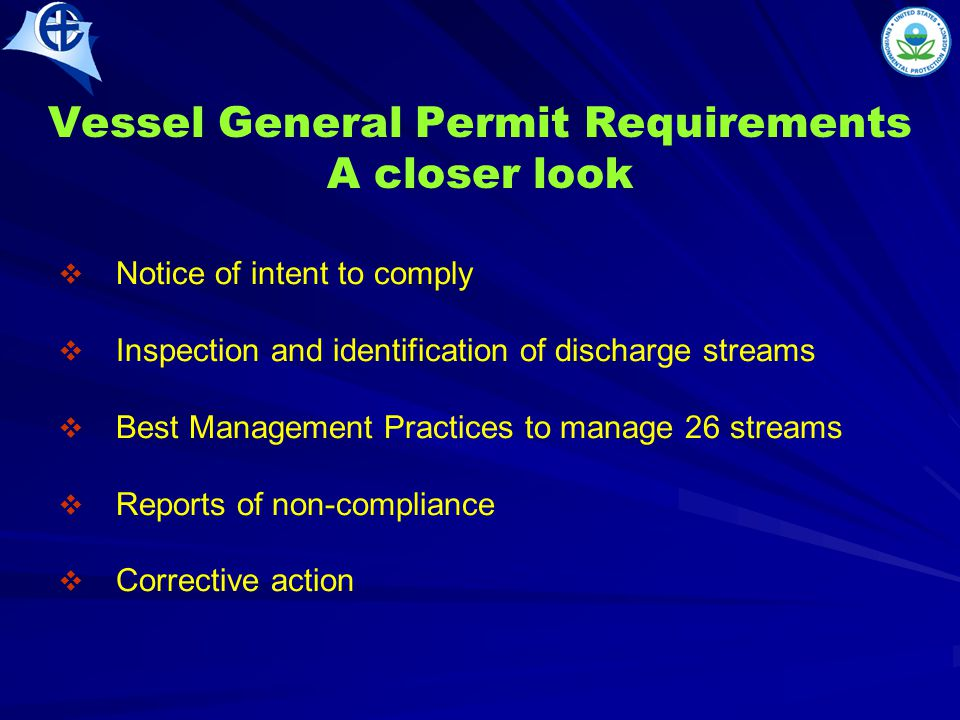 Vessel General Permit Requirements A closer look   Notice of intent to comply   Inspection and identification of discharge streams   Best Management Practices to manage 26 streams   Reports of non-compliance   Corrective action