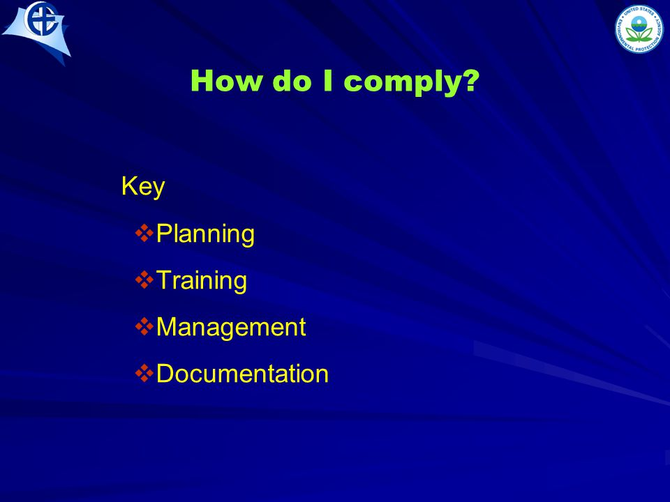 How do I comply? Key   Planning   Training   Management   Documentation