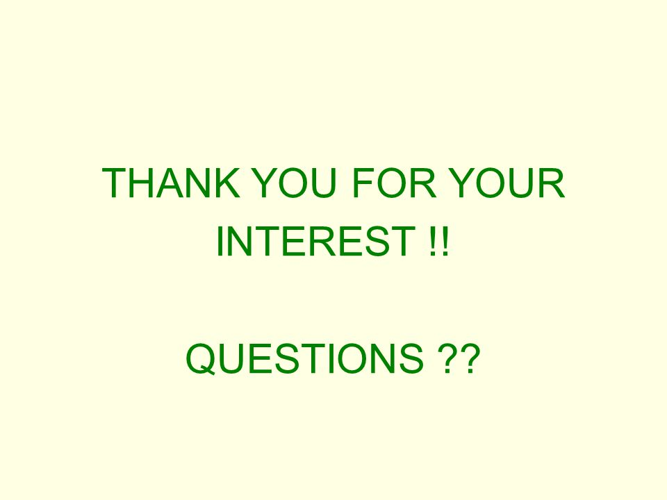 THANK YOU FOR YOUR INTEREST !! QUESTIONS ??