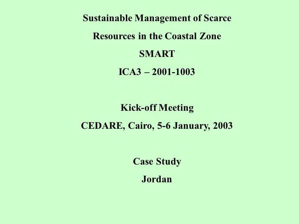 Sustainable Management of Scarce Resources in the Coastal Zone SMART ICA3 – 2001-1003 Kick-off Meeting CEDARE, Cairo, 5-6 January, 2003 Case Study Jor