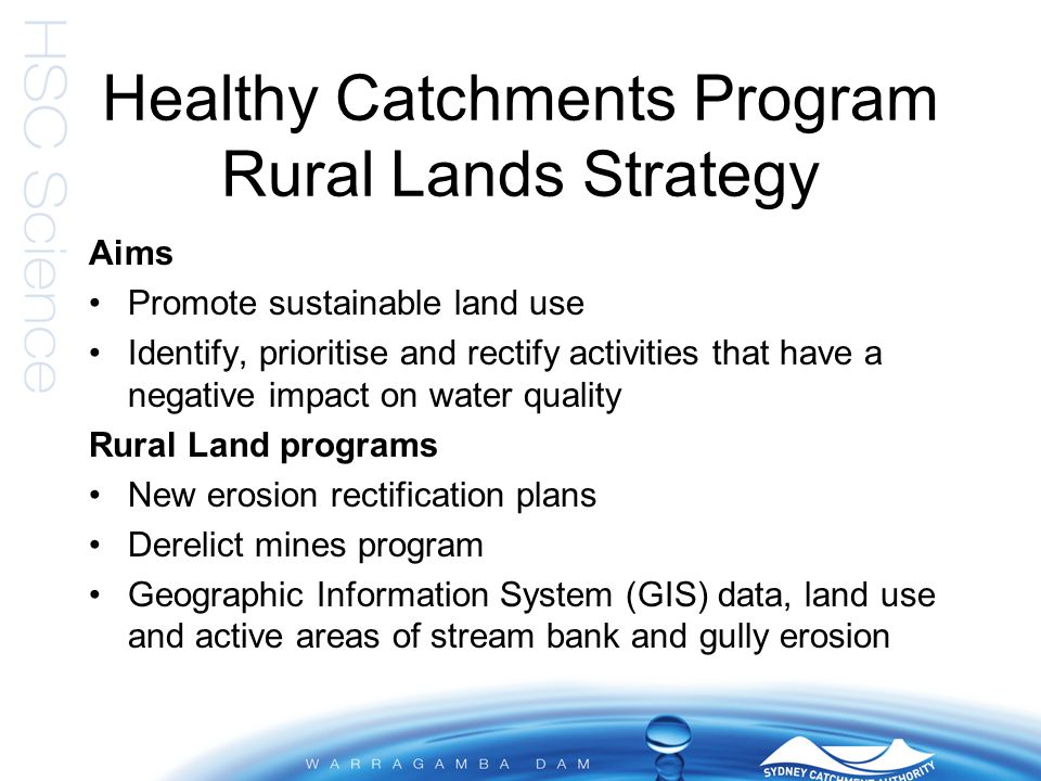 Healthy Catchments Program Rural Lands Strategy Aims Promote sustainable land use Identify, prioritise and rectify activities that have a negative imp
