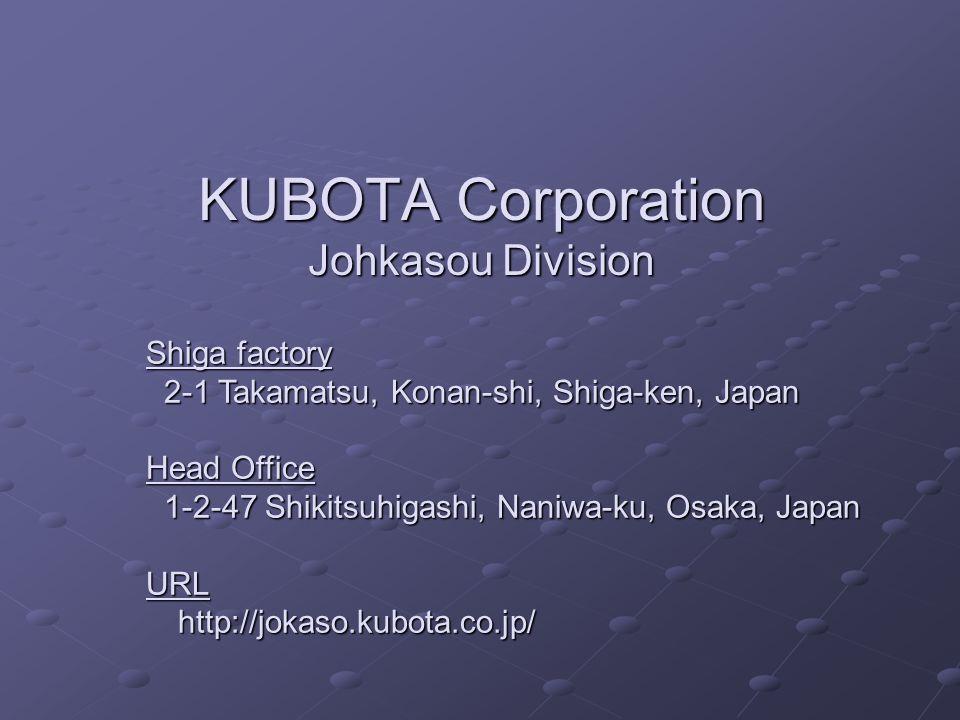 KUBOTA Corporation Johkasou Division Shiga factory 2-1 Takamatsu, Konan-shi, Shiga-ken, Japan Head Office 1-2-47 Shikitsuhigashi, Naniwa-ku, Osaka, Ja