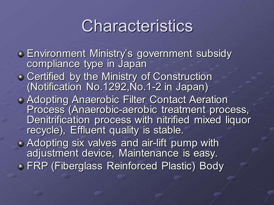 Characteristics Environment Ministry's government subsidy compliance type in Japan Certified by the Ministry of Construction (Notification No.1292,No.