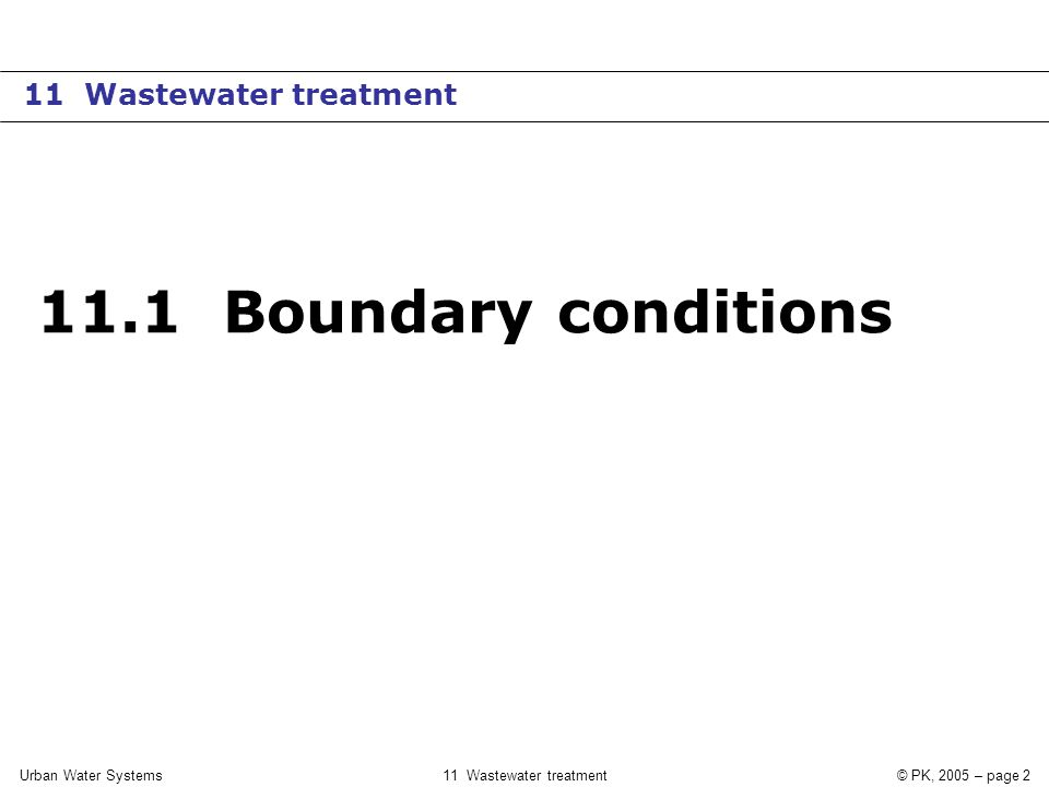 11 Wastewater treatment© PK, 2005 – page 2 11.1 Boundary conditions 11 Wastewater treatment