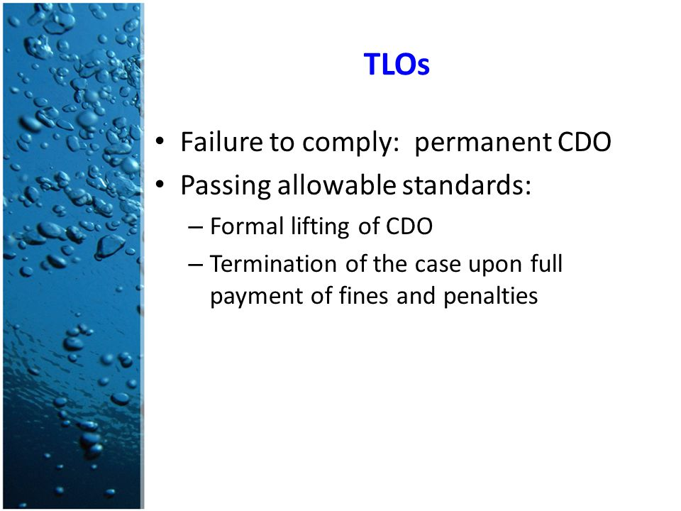TLOs Failure to comply: permanent CDO Passing allowable standards: – Formal lifting of CDO – Termination of the case upon full payment of fines and penalties