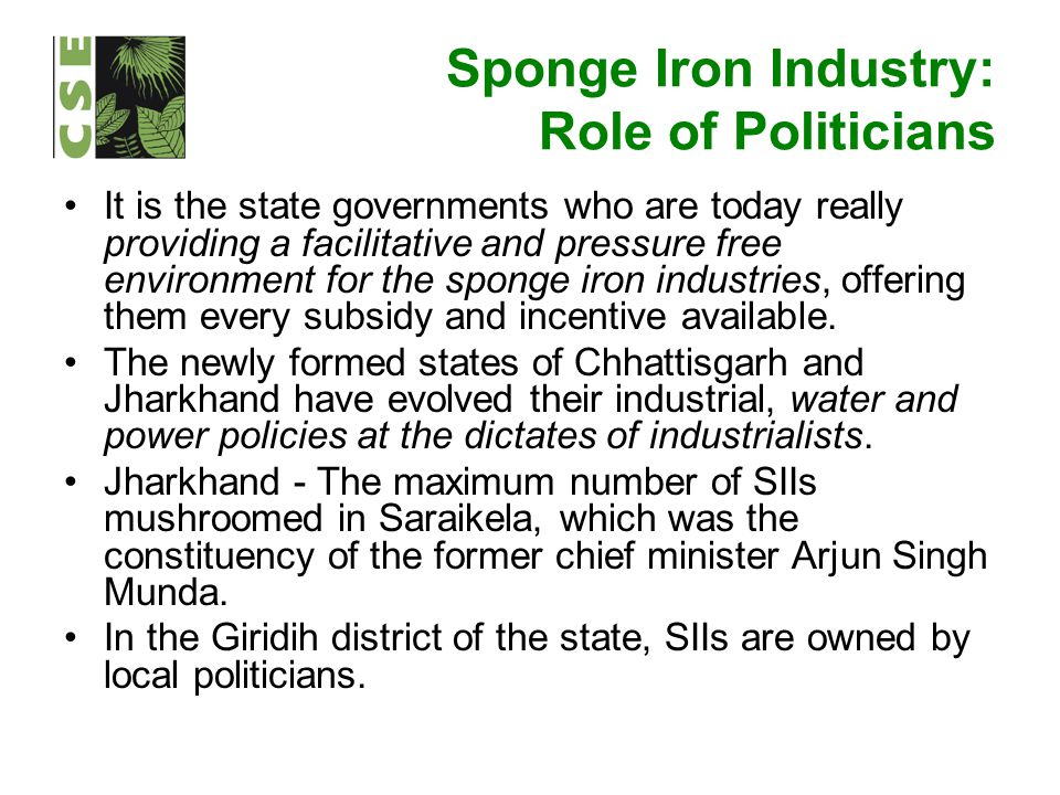 Sponge Iron Industry: Role of Politicians It is the state governments who are today really providing a facilitative and pressure free environment for