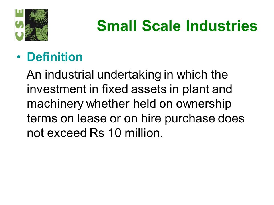Small Scale Industries Definition An industrial undertaking in which the investment in fixed assets in plant and machinery whether held on ownership t