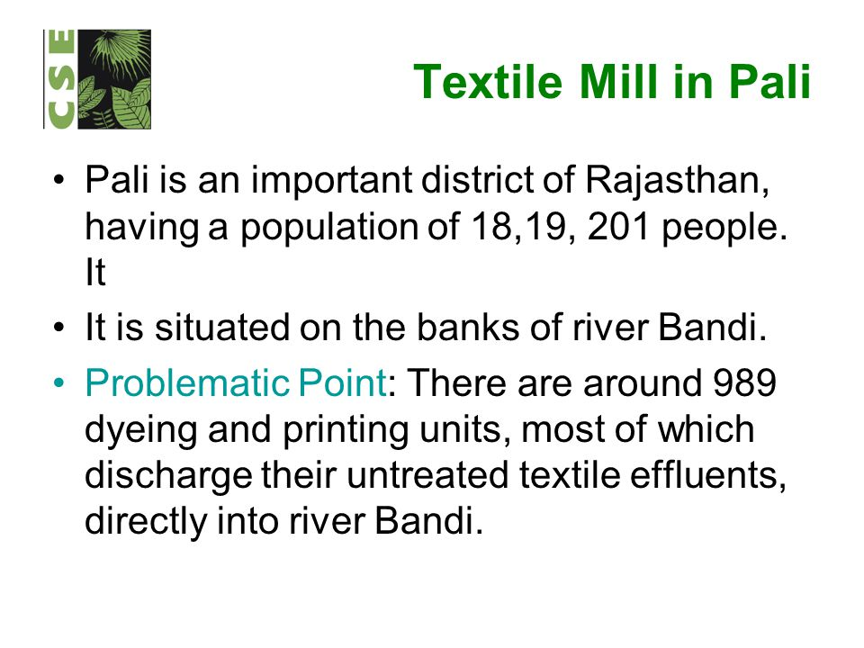 Textile Mill in Pali Pali is an important district of Rajasthan, having a population of 18,19, 201 people. It It is situated on the banks of river Ban