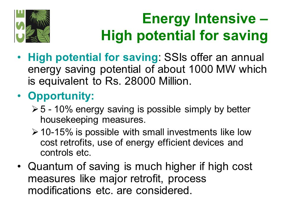 Energy Intensive – High potential for saving High potential for saving: SSIs offer an annual energy saving potential of about 1000 MW which is equival