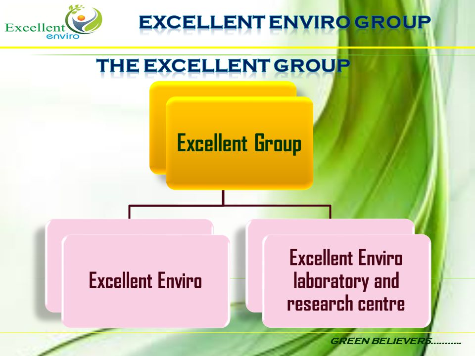 GREEN BELIEVERS……….. Excellent Group Excellent Enviro Excellent Enviro laboratory and research centre