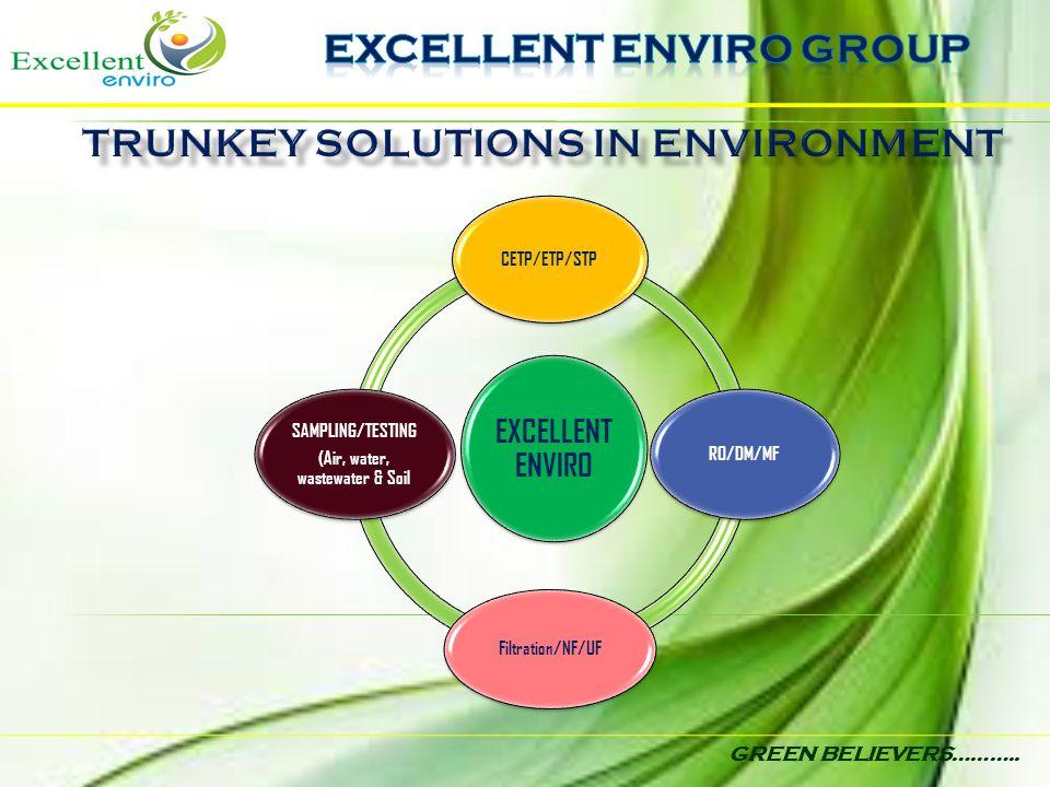 GREEN BELIEVERS……….. EXCELLENT ENVIRO CETP/ETP/STP RO/DM/MF Filtration/NF/UF SAMPLING/TESTING (Air, water, wastewater & Soil