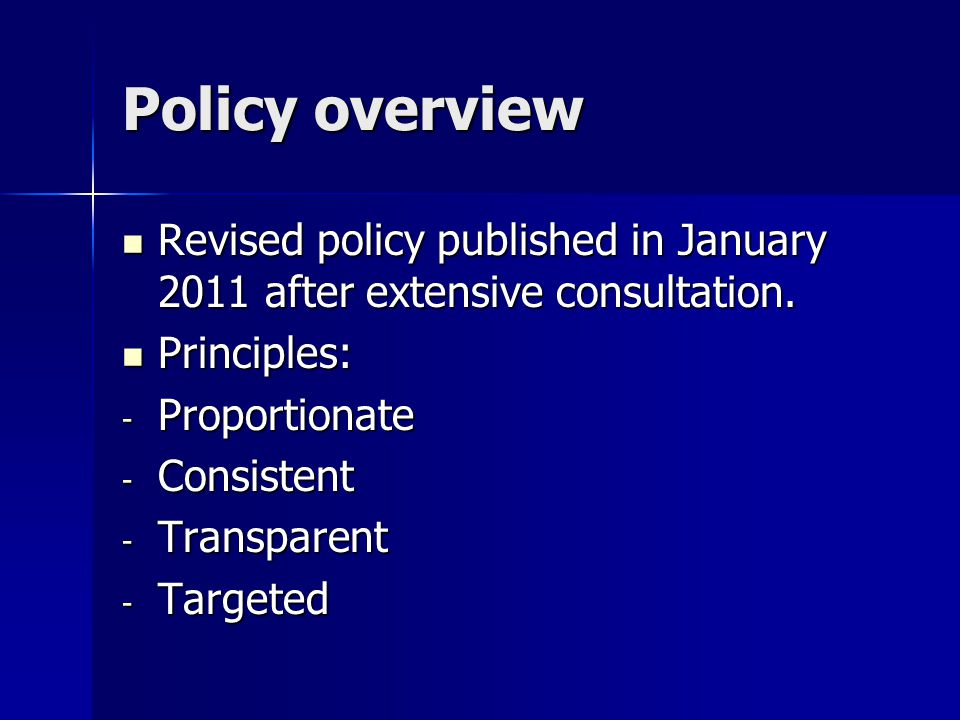 Policy overview Revised policy published in January 2011 after extensive consultation.